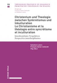 Christentum und Theologie zwischen Synkretismus und Inkulturation / Le christianisme et la théologie