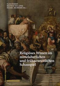 Religiöses Wissen im mittelalterlichen und frühneuzeitlichen Schauspiel