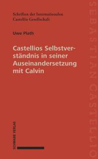 Castellios Selbstverständnis in seiner Auseinandersetzung mit Calvin