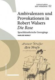 Ambivalenzen und Provokationen in Robert Walsers Die Rose