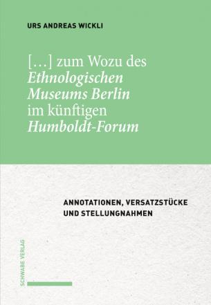 […] zum Wozu des Ethnologischen Museums Berlin im künftigen Humboldt-Forum