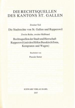 XIV. Abteilung: Die Rechtsquellen des Kantons St. Gallen. Zweiter Teil: Die Stadtrechte von St. Gallen und Rapperswil, 1. Reihe: Die Rechtsquellen der Stadt St. Gallen