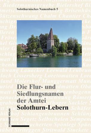 Die Flur- und Siedlungsnamen der Amtei Solothurn-Lebern