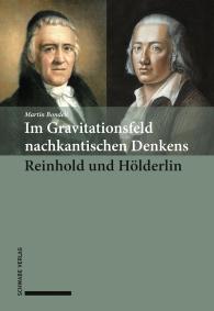 Im Gravitationsfeld nachkantischen Denkens: Reinhold und Hölderlin